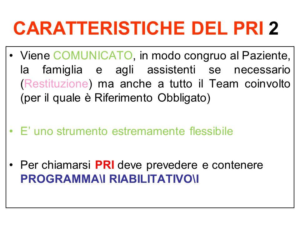 CARATTERISTICHE DEL PRI 2 Viene COMUNICATO, in modo congruo al Paziente, la famiglia e agli assistenti se necessario (Restituzione) ma anche a tutto i