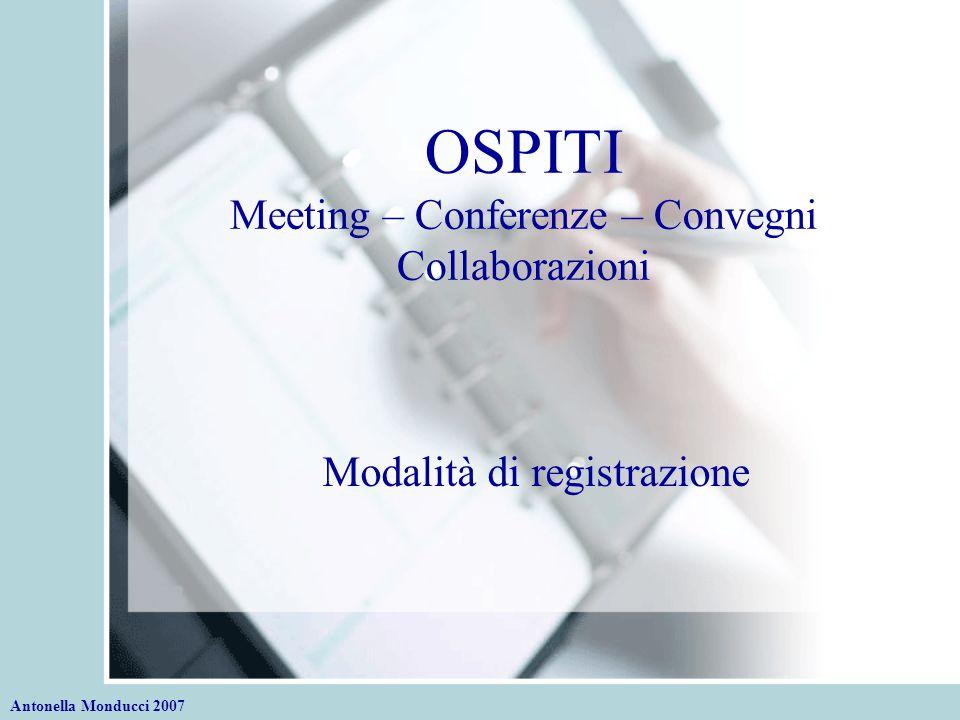 OSPITI Meeting – Conferenze – Convegni Collaborazioni Modalità di registrazione Antonella Monducci 2007