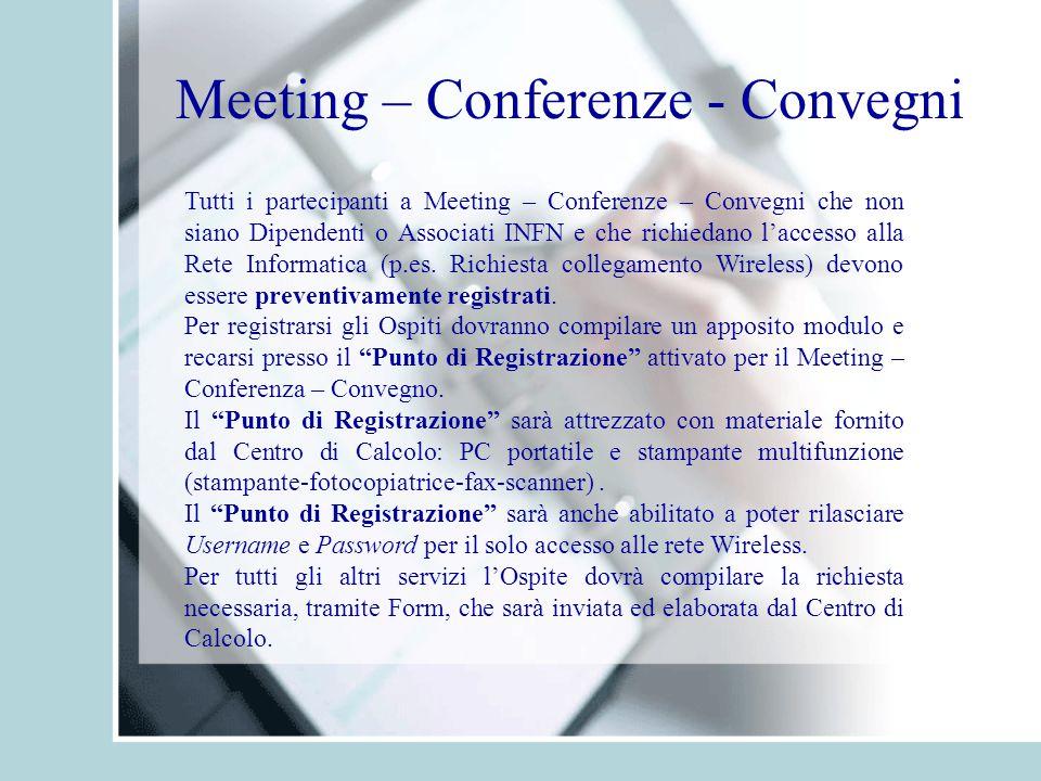 Meeting – Conferenze - Convegni Tutti i partecipanti a Meeting – Conferenze – Convegni che non siano Dipendenti o Associati INFN e che richiedano l'accesso alla Rete Informatica (p.es.