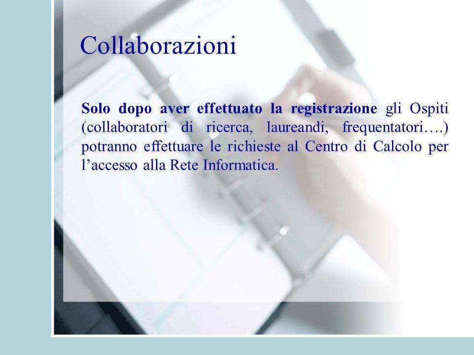 Solo dopo aver effettuato la registrazione gli Ospiti (collaboratori di ricerca, laureandi, frequentatori….) potranno effettuare le richieste al Centro di Calcolo per l'accesso alla Rete Informatica.