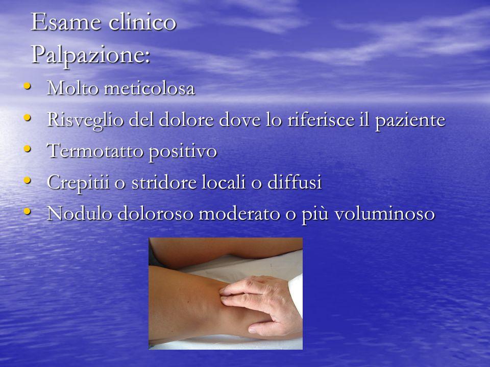 Esame clinico Palpazione: Molto meticolosa Molto meticolosa Risveglio del dolore dove lo riferisce il paziente Risveglio del dolore dove lo riferisce