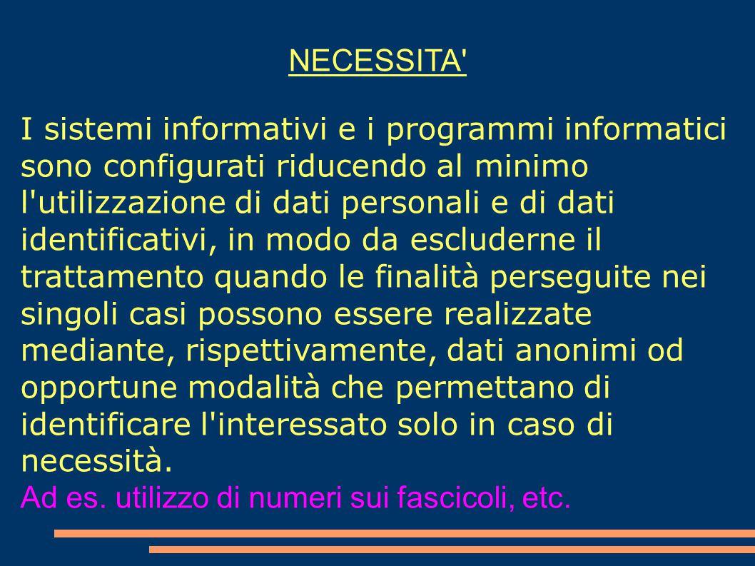 NECESSITA' I sistemi informativi e i programmi informatici sono configurati riducendo al minimo l'utilizzazione di dati personali e di dati identifica
