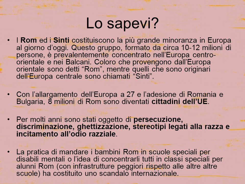 Lo sapevi. I Rom ed i Sinti costituiscono la più grande minoranza in Europa al giorno d'oggi.