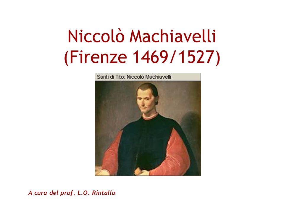 Niccolò Machiavelli (Firenze 1469/1527) A cura del prof. L.O. Rintallo
