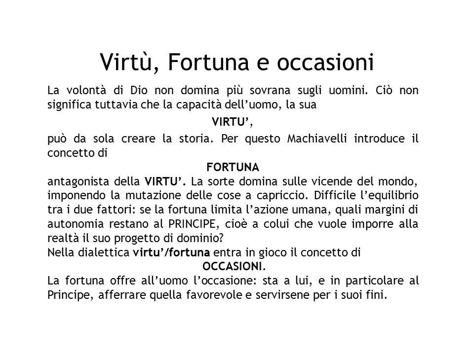 Virtù, Fortuna e occasioni La volontà di Dio non domina più sovrana sugli uomini. Ciò non significa tuttavia che la capacità dell'uomo, la sua VIRTU',