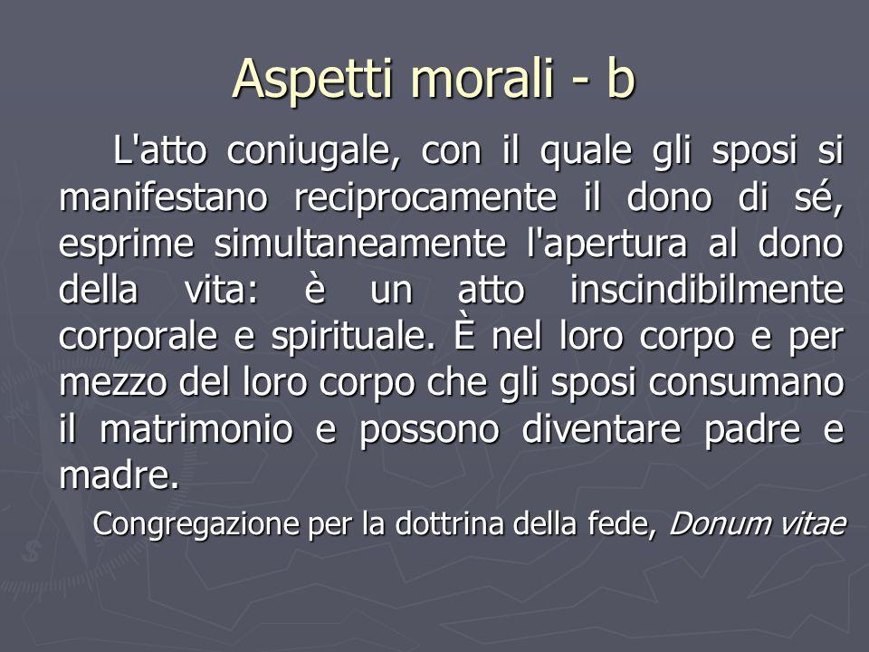 Aspetti morali - b L'atto coniugale, con il quale gli sposi si manifestano reciprocamente il dono di sé, esprime simultaneamente l'apertura al dono de