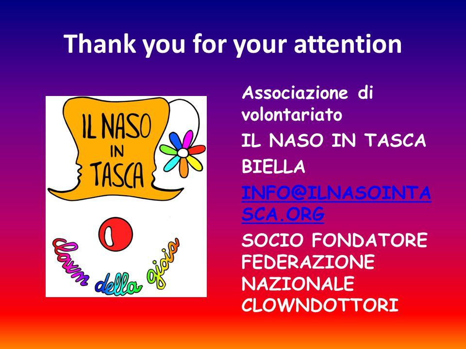 Thank you for your attention Associazione di volontariato IL NASO IN TASCA BIELLA INFO@ILNASOINTA SCA.ORG SOCIO FONDATORE FEDERAZIONE NAZIONALE CLOWND