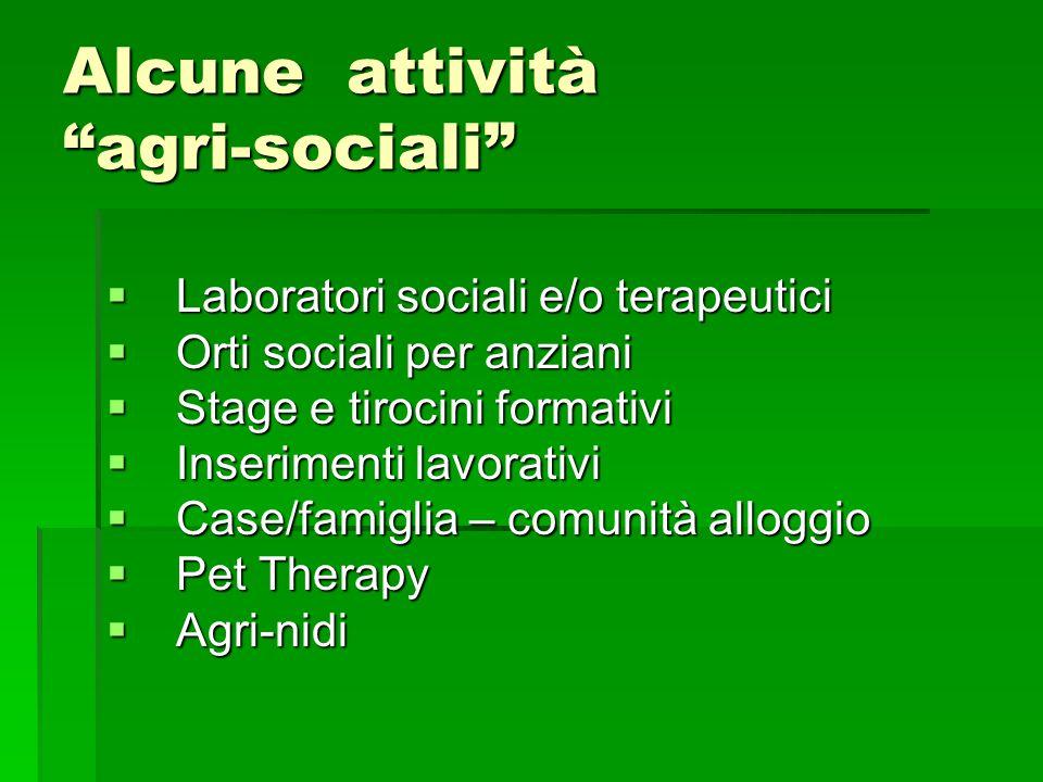 """Alcune attività """"agri-sociali""""  Laboratori sociali e/o terapeutici  Orti sociali per anziani  Stage e tirocini formativi  Inserimenti lavorativi """