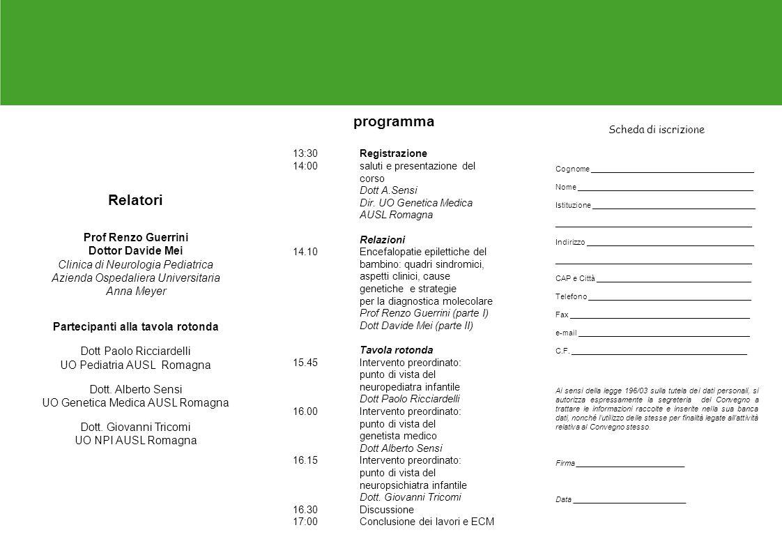 programma 13:30Registrazione 14:00saluti e presentazione del corso Dott A.Sensi Dir. UO Genetica Medica AUSL Romagna Relazioni 14.10Encefalopatie epil