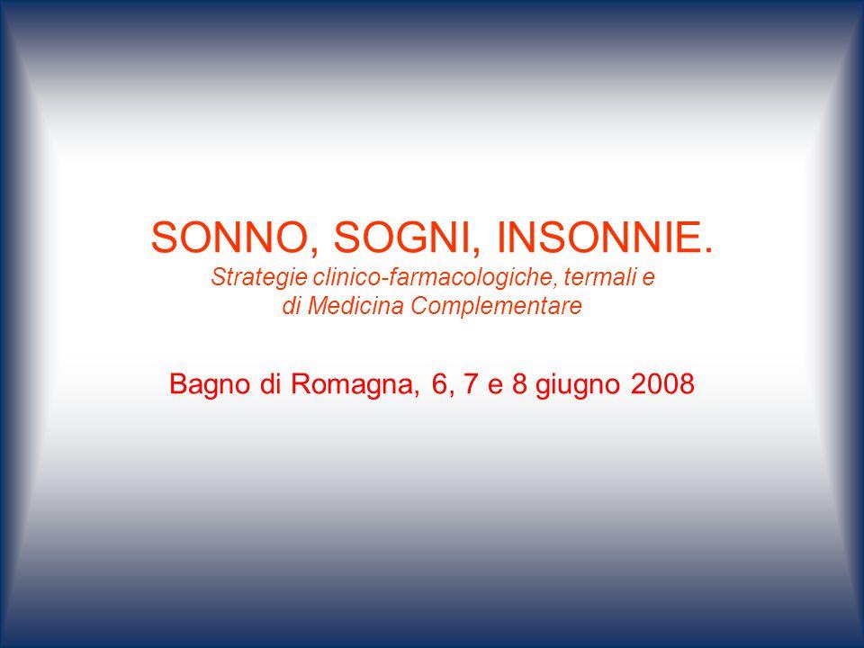 SONNO, SOGNI, INSONNIE. Strategie clinico-farmacologiche, termali e di Medicina Complementare Bagno di Romagna, 6, 7 e 8 giugno 2008