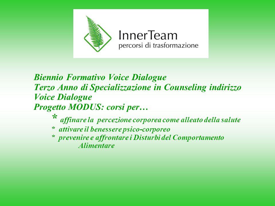 Biennio Formativo Voice Dialogue Terzo Anno di Specializzazione in Counseling indirizzo Voice Dialogue Progetto MODUS: corsi per… * affinare la percez