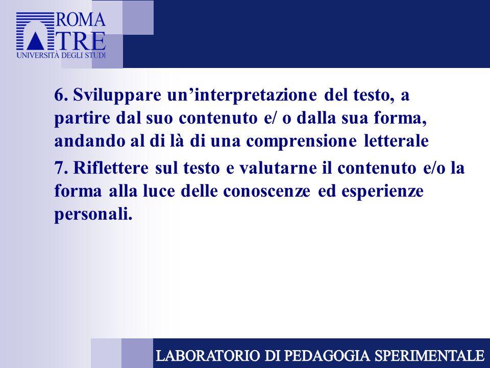 6. Sviluppare un'interpretazione del testo, a partire dal suo contenuto e/ o dalla sua forma, andando al di là di una comprensione letterale 7. Riflet