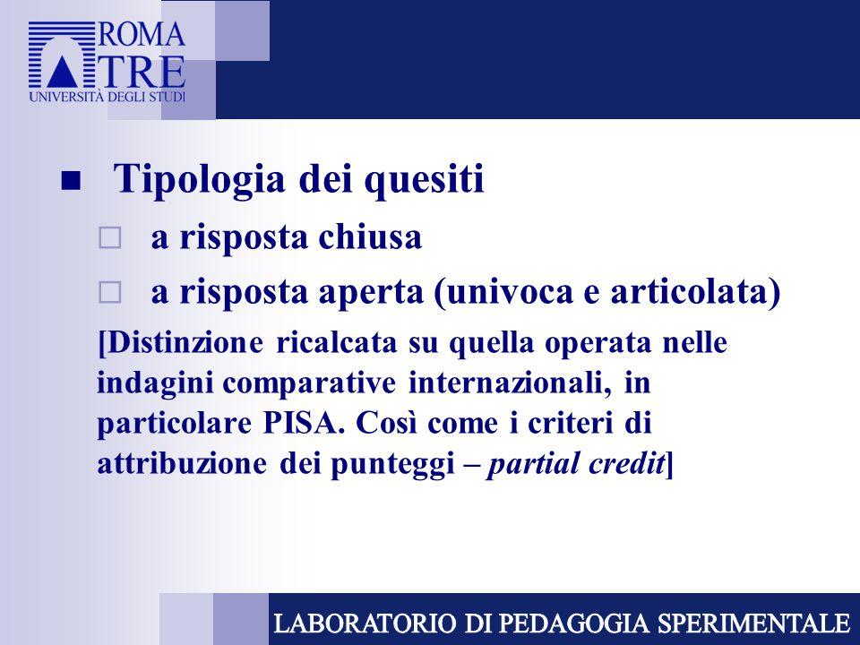 Tipologia dei quesiti  a risposta chiusa  a risposta aperta (univoca e articolata) [Distinzione ricalcata su quella operata nelle indagini comparative internazionali, in particolare PISA.