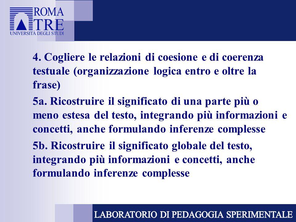 4. Cogliere le relazioni di coesione e di coerenza testuale (organizzazione logica entro e oltre la frase) 5a. Ricostruire il significato di una parte