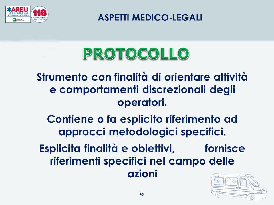 40 ASPETTI MEDICO-LEGALI Strumento con finalità di orientare attività e comportamenti discrezionali degli operatori. Contiene o fa esplicito riferimen