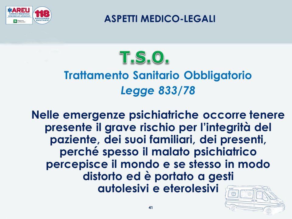 41 Trattamento Sanitario Obbligatorio Legge 833/78 Nelle emergenze psichiatriche occorre tenere presente il grave rischio per l'integrità del paziente