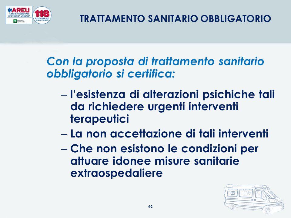 42 Con la proposta di trattamento sanitario obbligatorio si certifica: – l'esistenza di alterazioni psichiche tali da richiedere urgenti interventi te