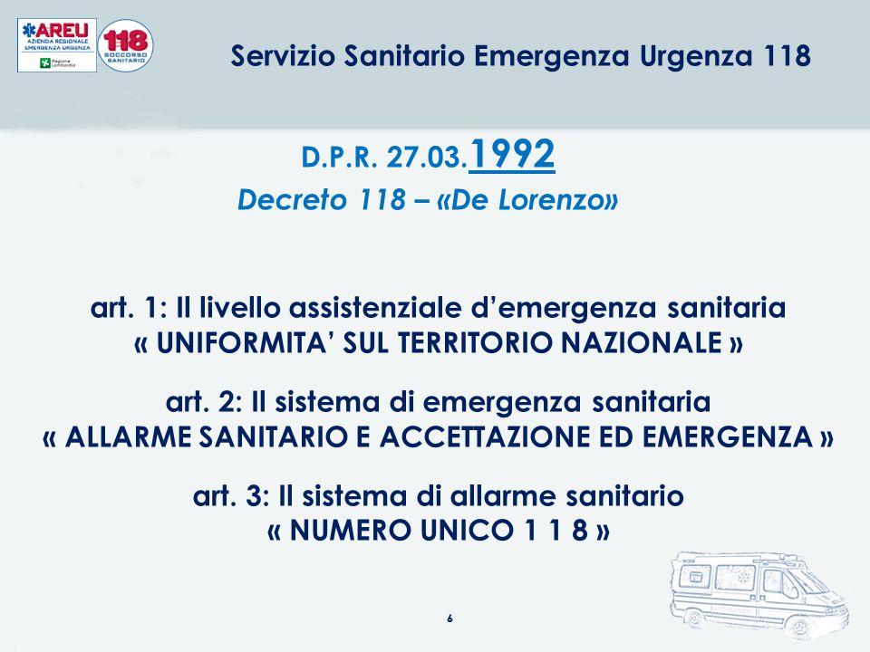 6 D.P.R. 27.03. 1992 Decreto 118 – «De Lorenzo» art. 1: Il livello assistenziale d'emergenza sanitaria « UNIFORMITA' SUL TERRITORIO NAZIONALE » art. 2