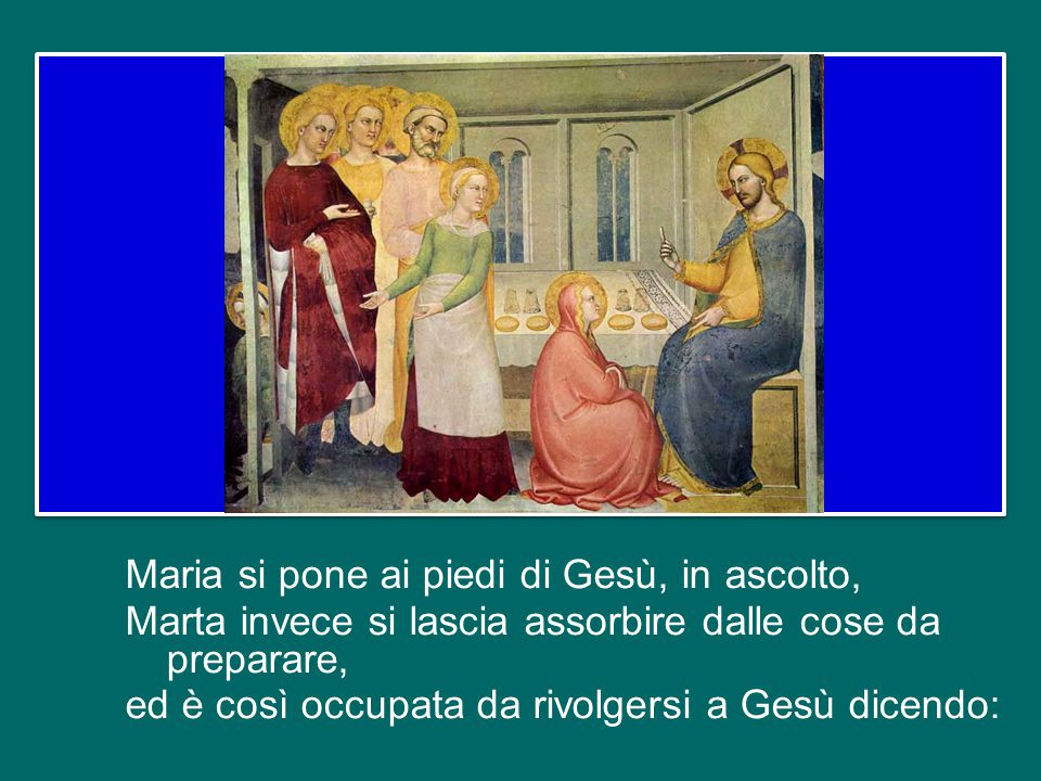 San Luca le descrive in questo modo: Maria, ai piedi di Gesù, «ascoltava la sua parola», mentre Marta era impegnata in molti servizi (cfr Lc 10, 39-40).