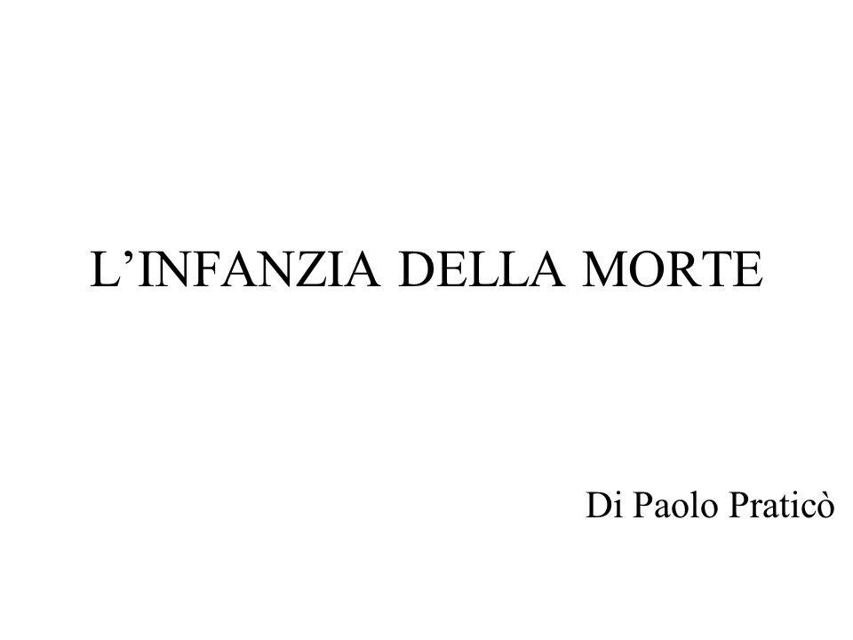 L'INFANZIA DELLA MORTE Di Paolo Praticò