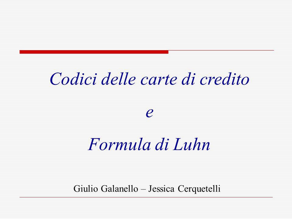 Codici delle carte di credito e Formula di Luhn Giulio Galanello – Jessica Cerquetelli