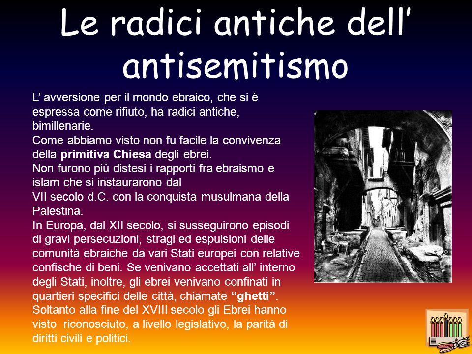 Le radici antiche dell' antisemitismo L' avversione per il mondo ebraico, che si è espressa come rifiuto, ha radici antiche, bimillenarie. Come abbiam