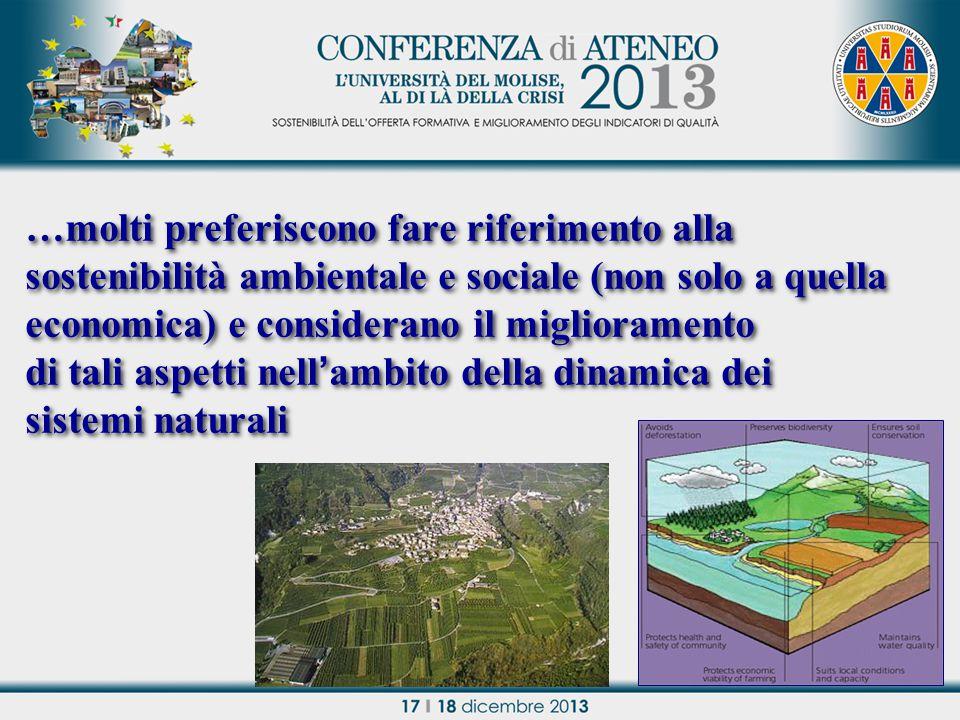 …molti preferiscono fare riferimento alla sostenibilità ambientale e sociale (non solo a quella economica) e considerano il miglioramento di tali aspetti nell'ambito della dinamica dei sistemi naturali