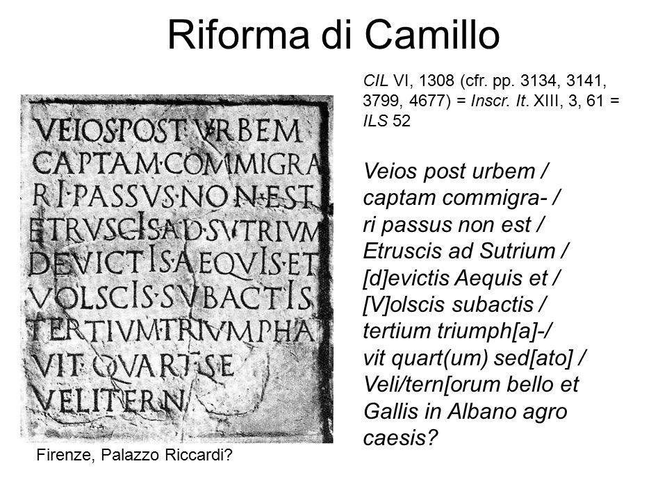 Riforma di Camillo CIL VI, 1308 (cfr. pp. 3134, 3141, 3799, 4677) = Inscr. It. XIII, 3, 61 = ILS 52 Veios post urbem / captam commigra- / ri passus no