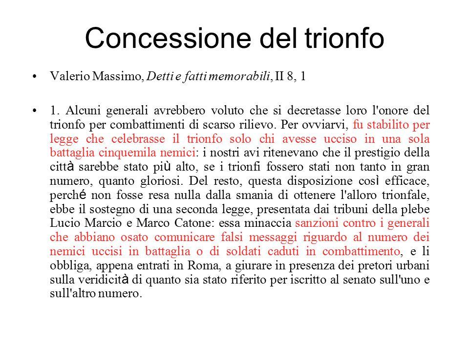 Concessione del trionfo Valerio Massimo, Detti e fatti memorabili, II 8, 1 1. Alcuni generali avrebbero voluto che si decretasse loro l'onore del trio