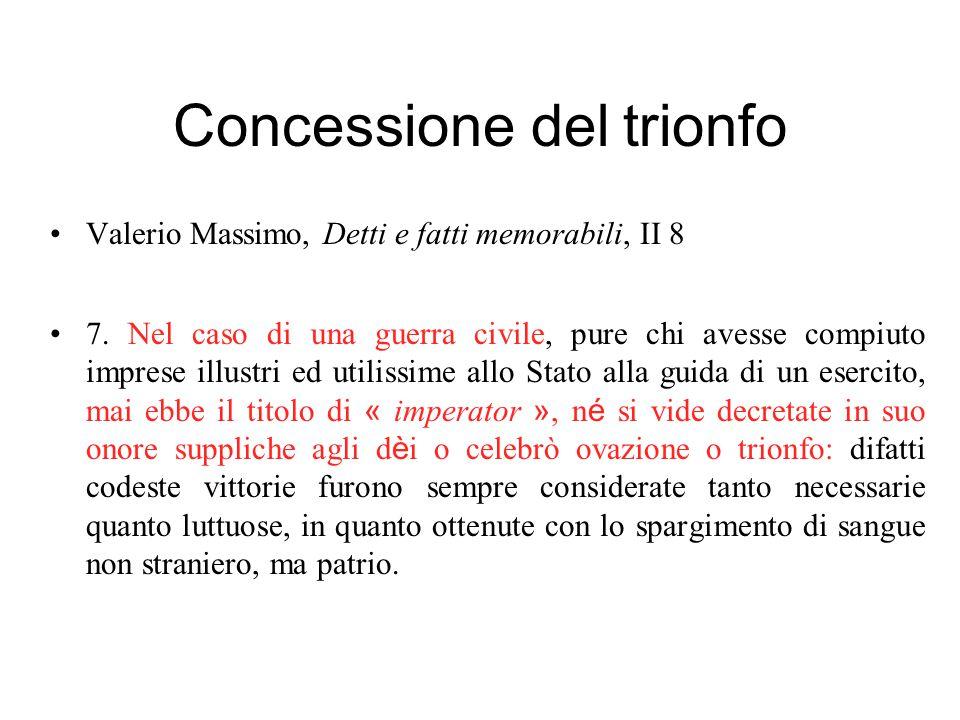 Concessione del trionfo Valerio Massimo, Detti e fatti memorabili, II 8 7. Nel caso di una guerra civile, pure chi avesse compiuto imprese illustri ed