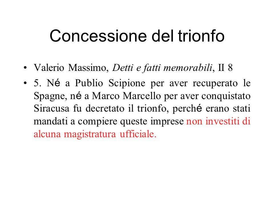 Concessione del trionfo Valerio Massimo, Detti e fatti memorabili, II 8 5. N é a Publio Scipione per aver recuperato le Spagne, n é a Marco Marcello p