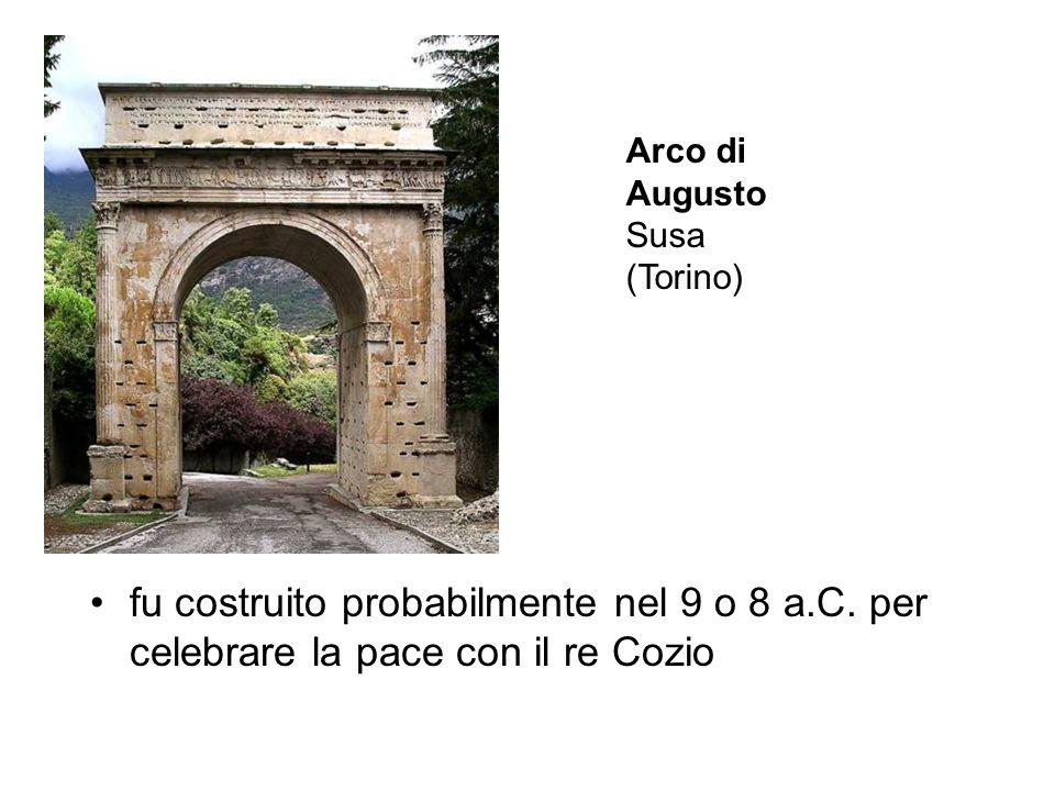 fu costruito probabilmente nel 9 o 8 a.C. per celebrare la pace con il re Cozio Arco di Augusto Susa (Torino)