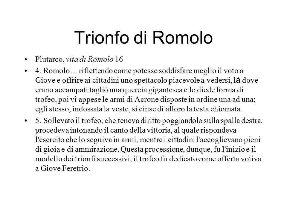 Trionfo di Romolo Plutarco, vita di Romolo 16 4. Romolo... riflettendo come potesse soddisfare meglio il voto a Giove e offrire ai cittadini uno spett