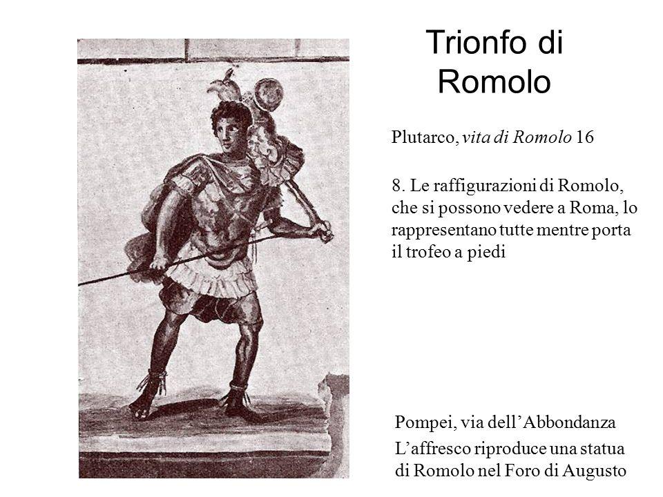 Trionfo di Romolo Plutarco, vita di Romolo 16 8. Le raffigurazioni di Romolo, che si possono vedere a Roma, lo rappresentano tutte mentre porta il tro