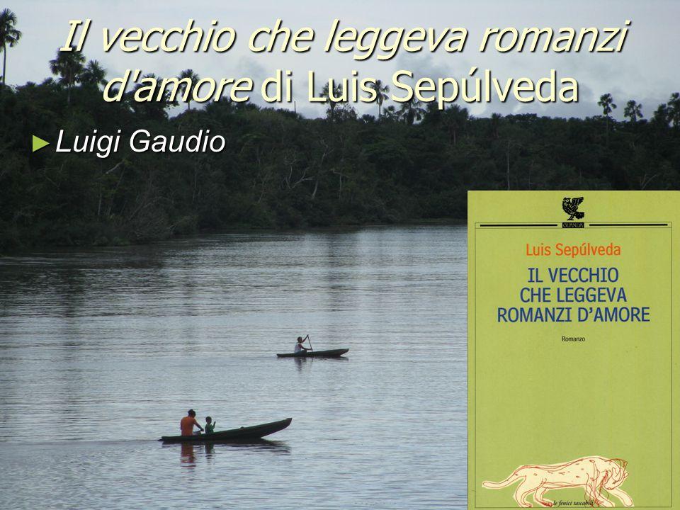 Il vecchio che leggeva romanzi d'amore di Luis Sepúlveda ► Luigi Gaudio
