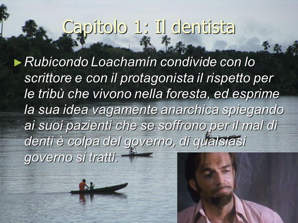 Capitolo 1: Il dentista ► Rubicondo Loachamín condivide con lo scrittore e con il protagonista il rispetto per le tribù che vivono nella foresta, ed e