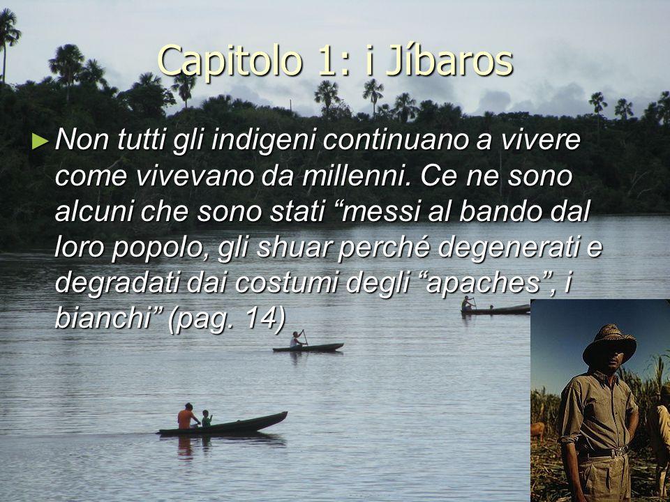 """Capitolo 1: i Jíbaros ► Non tutti gli indigeni continuano a vivere come vivevano da millenni. Ce ne sono alcuni che sono stati """"messi al bando dal lor"""