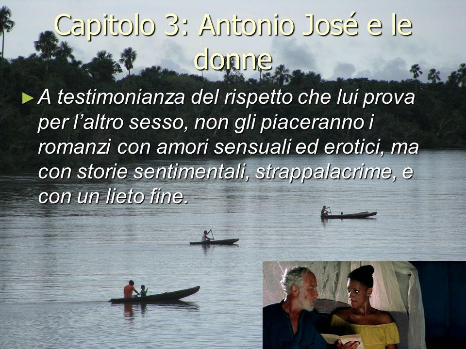 Capitolo 3: Antonio José e le donne ► A testimonianza del rispetto che lui prova per l'altro sesso, non gli piaceranno i romanzi con amori sensuali ed