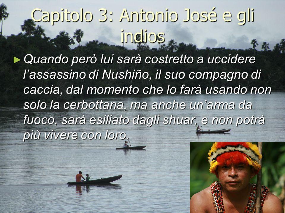 Capitolo 3: Antonio José e gli indios ► Quando però lui sarà costretto a uccidere l'assassino di Nushiño, il suo compagno di caccia, dal momento che l