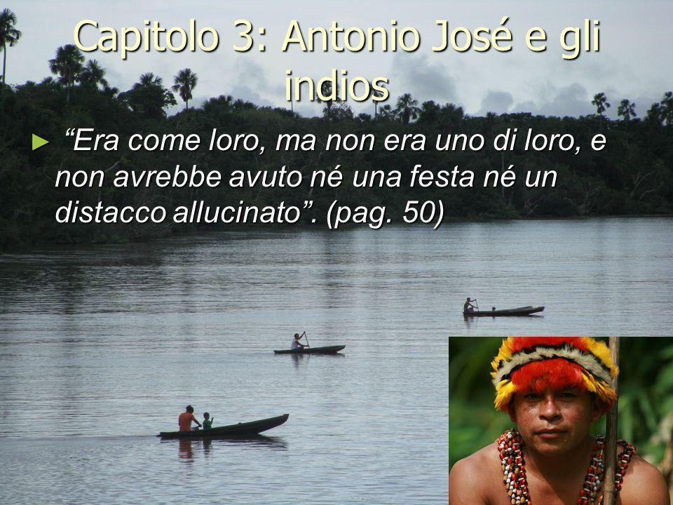 """Capitolo 3: Antonio José e gli indios ► """"Era come loro, ma non era uno di loro, e non avrebbe avuto né una festa né un distacco allucinato"""". (pag. 50)"""