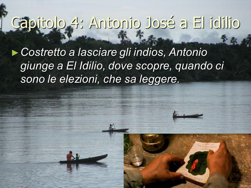 Capitolo 4: Antonio José a El idilio ► Costretto a lasciare gli indios, Antonio giunge a El Idilio, dove scopre, quando ci sono le elezioni, che sa le