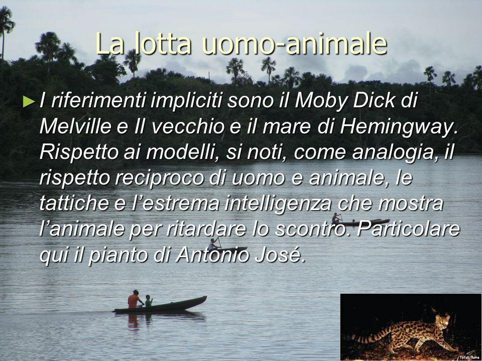 La lotta uomo-animale ► I riferimenti impliciti sono il Moby Dick di Melville e Il vecchio e il mare di Hemingway. Rispetto ai modelli, si noti, come