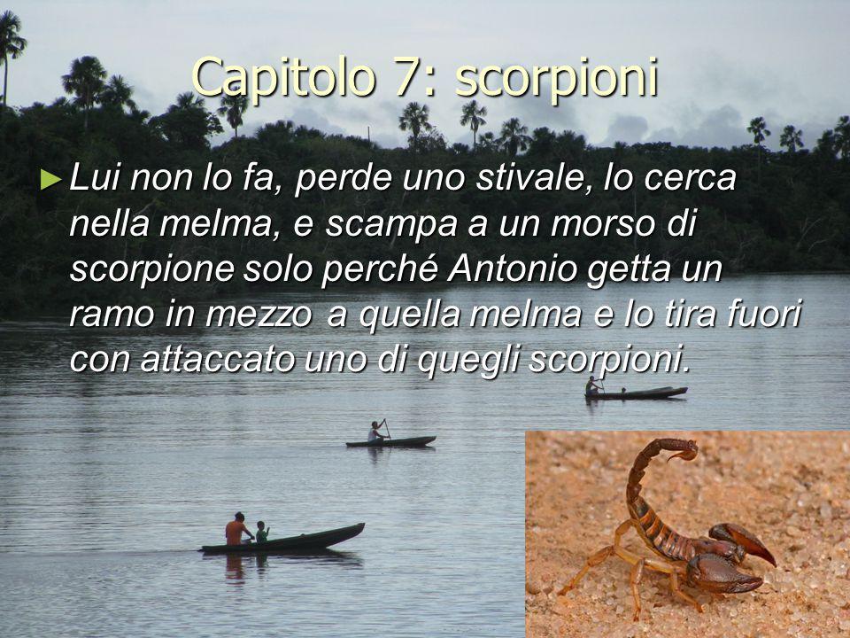 Capitolo 7: scorpioni ► Lui non lo fa, perde uno stivale, lo cerca nella melma, e scampa a un morso di scorpione solo perché Antonio getta un ramo in