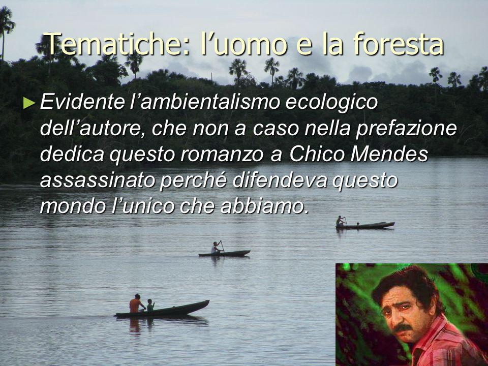 Tematiche: l'uomo e la foresta ► Evidente l'ambientalismo ecologico dell'autore, che non a caso nella prefazione dedica questo romanzo a Chico Mendes
