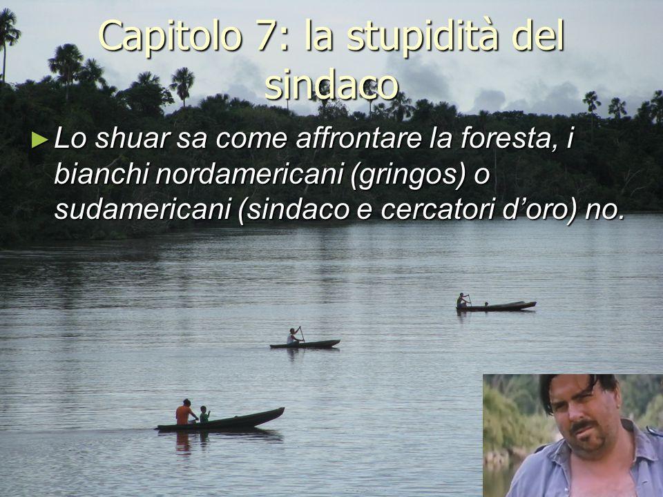 Capitolo 7: la stupidità del sindaco ► Lo shuar sa come affrontare la foresta, i bianchi nordamericani (gringos) o sudamericani (sindaco e cercatori d