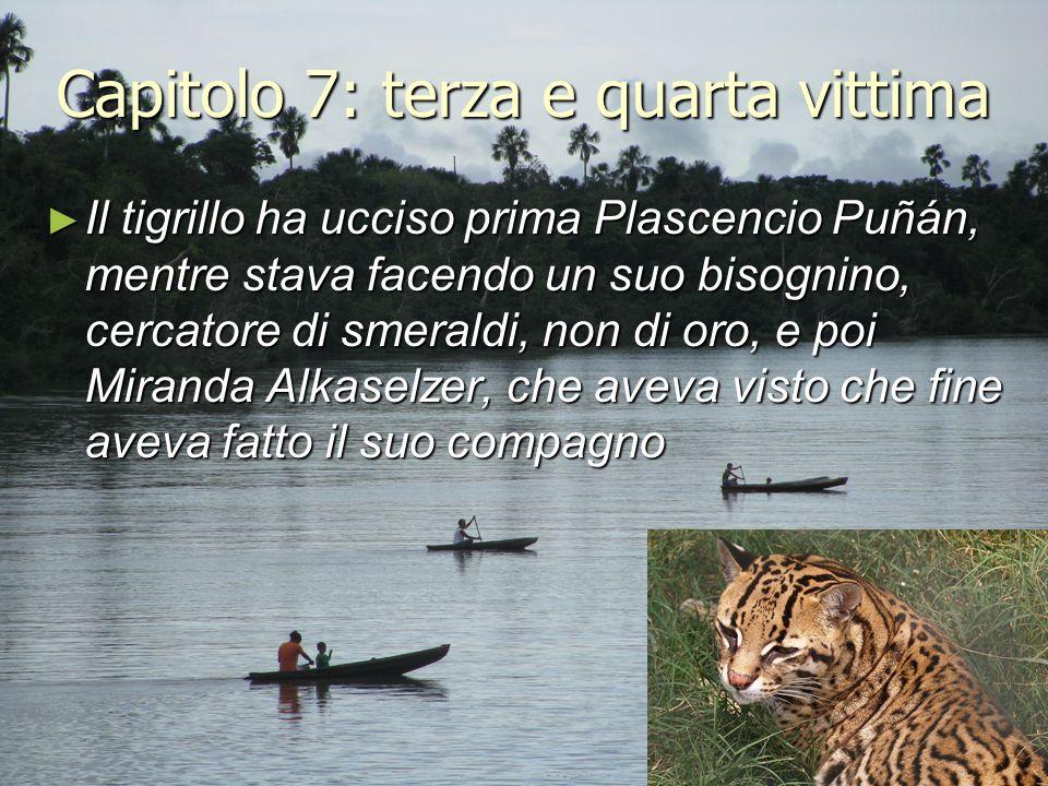Capitolo 7: terza e quarta vittima ► Il tigrillo ha ucciso prima Plascencio Puñán, mentre stava facendo un suo bisognino, cercatore di smeraldi, non d