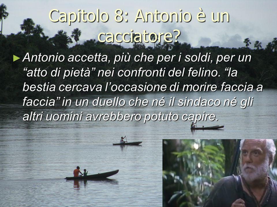 """Capitolo 8: Antonio è un cacciatore? ► Antonio accetta, più che per i soldi, per un """"atto di pietà"""" nei confronti del felino. """"la bestia cercava l'occ"""
