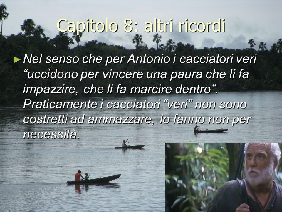 """Capitolo 8: altri ricordi ► Nel senso che per Antonio i cacciatori veri """"uccidono per vincere una paura che li fa impazzire, che li fa marcire dentro"""""""