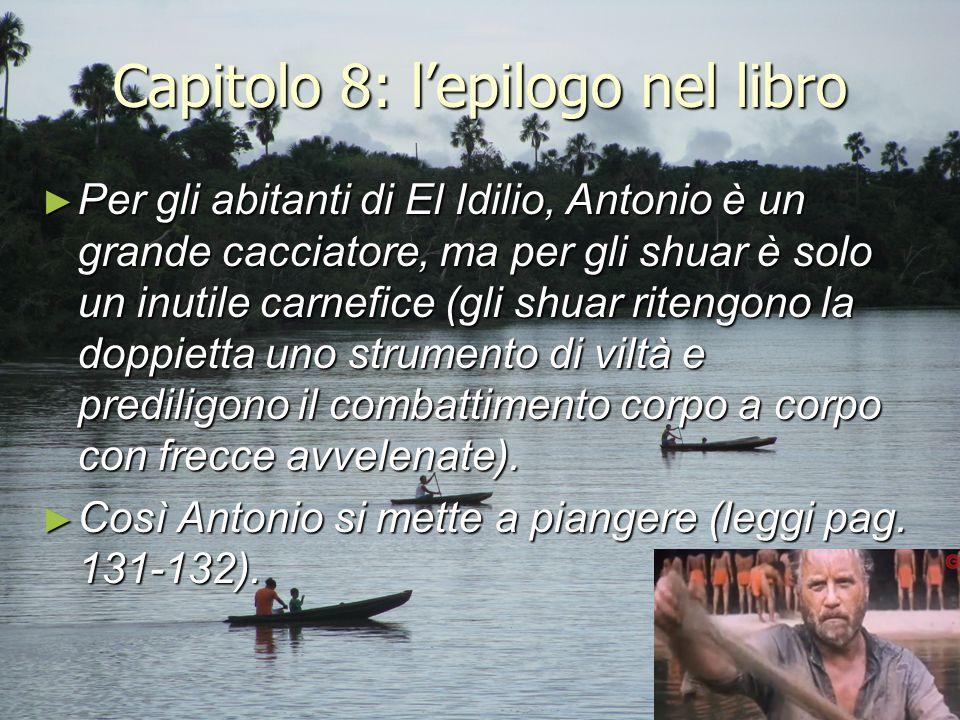 Capitolo 8: l'epilogo nel libro ► Per gli abitanti di El Idilio, Antonio è un grande cacciatore, ma per gli shuar è solo un inutile carnefice (gli shu