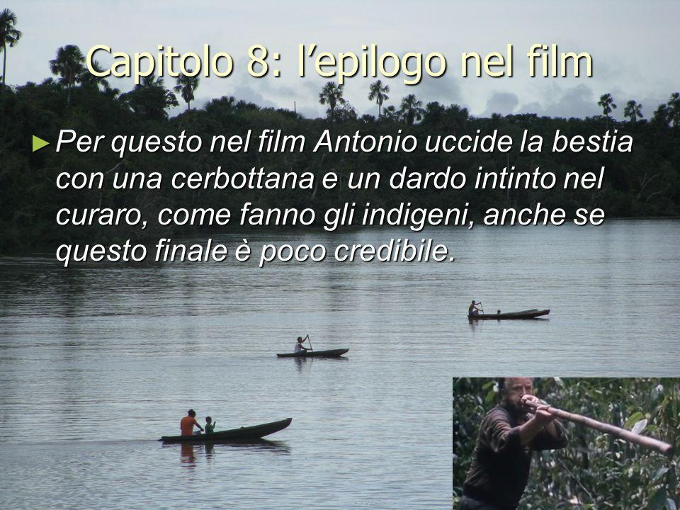 Capitolo 8: l'epilogo nel film ► Per questo nel film Antonio uccide la bestia con una cerbottana e un dardo intinto nel curaro, come fanno gli indigen